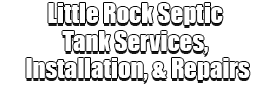 Little Rock Septic Tank Services, Installation, & Repairs Logo-We offer Septic Service & Repairs, Septic Tank Installations, Septic Tank Cleaning, Commercial, Septic System, Drain Cleaning, Line Snaking, Portable Toilet, Grease Trap Pumping & Cleaning, Septic Tank Pumping, Sewage Pump, Sewer Line Repair, Septic Tank Replacement, Septic Maintenance, Sewer Line Replacement, Porta Potty Rentals